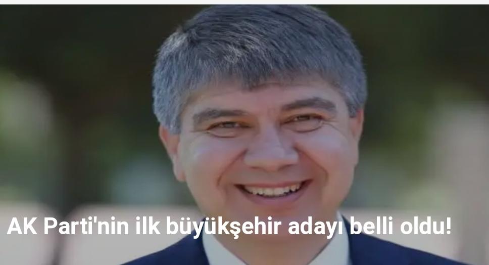 Ak Parti Ilk Büyüksehir Belediye Baskani Adayini Açıkladı...!